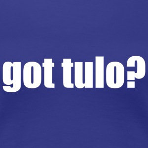Got Tulo? Women's Shirt (Blue) - Women's Premium T-Shirt