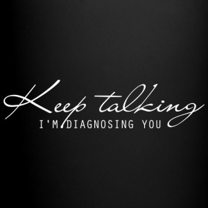 Keep Talking, I'm Diagnosing You Coffee Mug - Full Color Mug