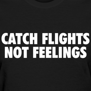 Catch flights not feelings Women's T-Shirts - Women's T-Shirt
