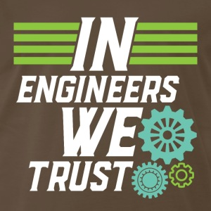Funny Engineering T-shirt In Engineers We Trust - Men's Premium T-Shirt