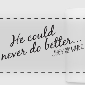 He could never do better... - Panoramic Mug
