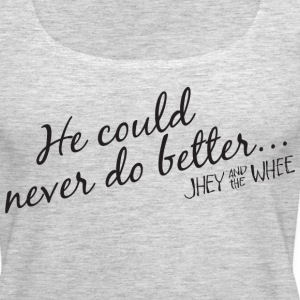He could never do better... shirt - Women's Premium Tank Top