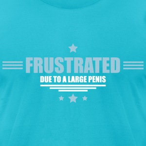 frustrated - huge penis T-Shirts - Men's T-Shirt by American Apparel