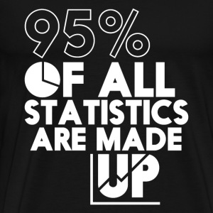 Funny T-shirt Statistics Are Made Up - Men's Premium T-Shirt
