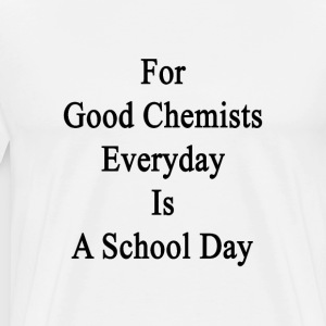 for_good_chemists_everyday_is_a_school_d T-Shirts - Men's Premium T-Shirt
