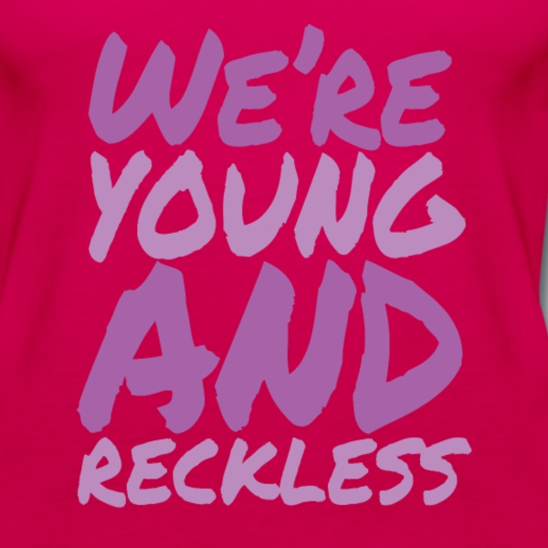 Young and Reckless Tank Top - Women's Premium Tank Top