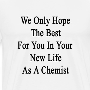 we_only_hope_the_best_for_you_in_your_ne T-Shirts - Men's Premium T-Shirt