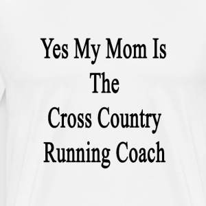 yes_my_mom_is_the_cross_country_running_ T-Shirts - Men's Premium T-Shirt