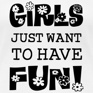 Girls Just Want To Have Fun Women's T-Shirts - Women's Premium T-Shirt