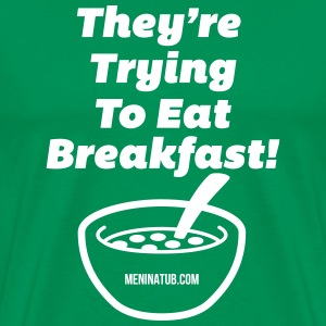 They're Trying To Eat Breakfast! - Men's Premium T-Shirt