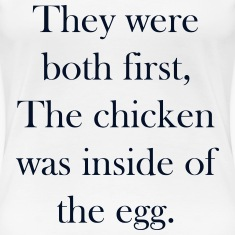 Chicken Or Egg First Women's T-Shirts