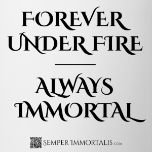 Forever Under Fire - Always Immortal mug - Coffee/Tea Mug