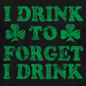 I drink to forget i drink St Patrick's Day Green T-Shirts - Men's Premium T-Shirt