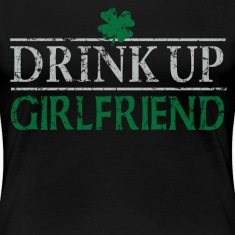 Drink Up Girlfriend St Patricks Day Women's T-Shirts