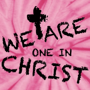 We Are One In Christ T-Shirts - Unisex Tie Dye T-Shirt