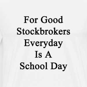 for_good_stockbrokers_everyday_is_a_scho T-Shirts - Men's Premium T-Shirt