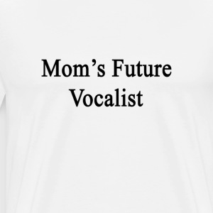 moms_future_vocalist T-Shirts - Men's Premium T-Shirt