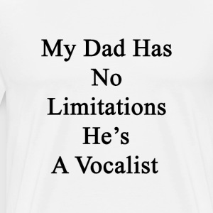 my_dad_has_no_limitations_hes_a_vocalist T-Shirts - Men's Premium T-Shirt