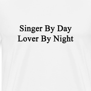 singer_by_day_lover_by_night T-Shirts - Men's Premium T-Shirt