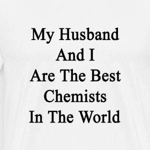 my_husband_and_i_are_the_best_chemists_i T-Shirts - Men's Premium T-Shirt
