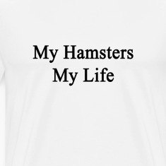 my_hamsters_my_life T-Shirts