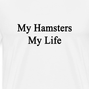 my_hamsters_my_life T-Shirts - Men's Premium T-Shirt