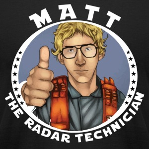 MATT THE RADAR TECHINICIAN T-Shirts - Men's T-Shirt by American Apparel