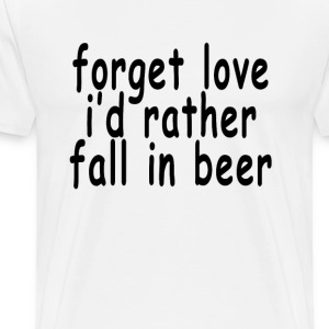 forget_love_id_rather_fall_in_beer_mens_ - Men's Premium T-Shirt