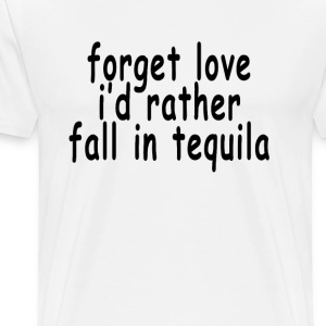 forget_love_id_rather_fall_in_tequila_me - Men's Premium T-Shirt