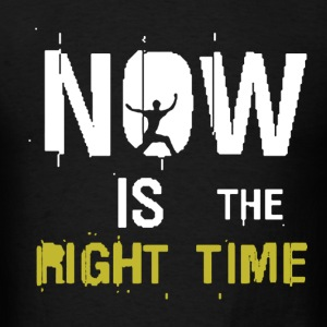 Now Is The Right Time - Men's T-Shirt