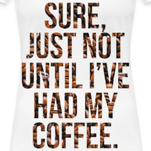 Not Before My Coffee Women's T-Shirts - Women's Premium T-Shirt