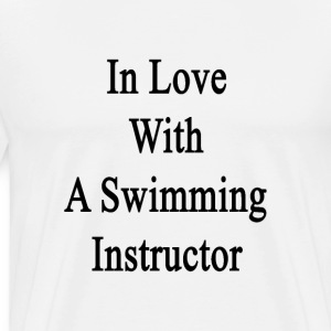 in_love_with_a_swimming_instructor T-Shirts - Men's Premium T-Shirt