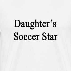 daughters_soccer_star T-Shirts - Men's Premium T-Shirt