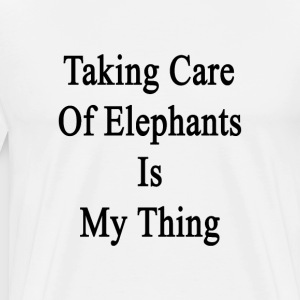 taking_care_of_elephants_is_my_thing T-Shirts - Men's Premium T-Shirt