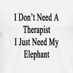 i_dont_need_a_therapist_i_just_need_my_e T-Shirts - Men's Premium T-Shirt