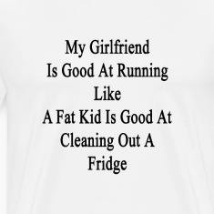 my_girlfriend_is_good_at_running_like_a_ T-Shirts