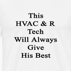this_hvac_r_tech_will_always_give_his_be T-Shirts