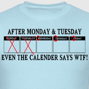 After monday and tuesday even the calendar says wt - Men's T-Shirt