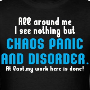 All araound me i see nothing but chaos panic - Men's T-Shirt