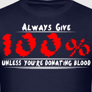 Always give 100% unless you're donating blood - Men's T-Shirt