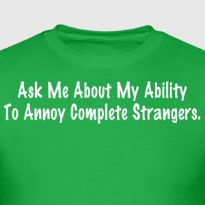 Ask me about my ability to annoy complete stranger - Men's T-Shirt