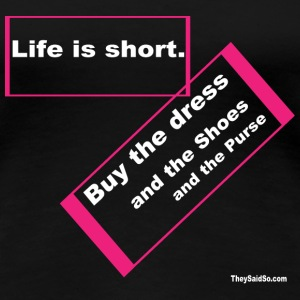 Life is Short! Go Shopping! T-Shirts - Women's Premium T-Shirt