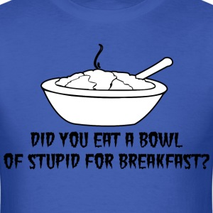 Did you Eat a bowl of stupid for breakfast, - Men's T-Shirt