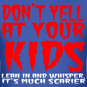 Don't yell at your kids lean in and whisper - Men's T-Shirt