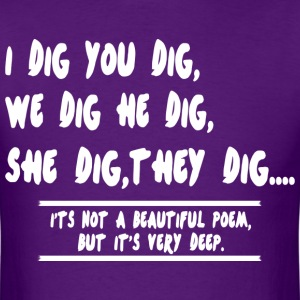 I dig you dig we dig he dig she dig they digits - Men's T-Shirt