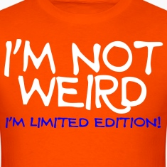 I'm not weired i'm limited edition