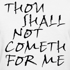 Thou Shall Not Cometh For Me Women's T-Shirts