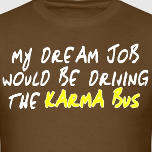 My dream job would be driving the karma bus - Men's T-Shirt