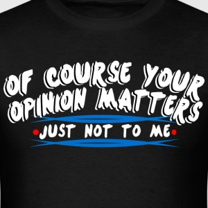 Of course your opinion masters just not to me - Men's T-Shirt