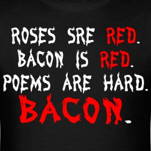 Roses are red bacon is red poems are hard bacon - Men's T-Shirt